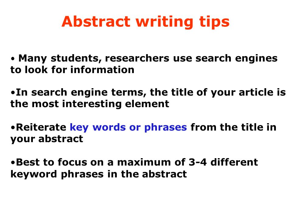 Abstract writing tips Many students, researchers use search engines to look for information In search engine terms, the title of your article is the m