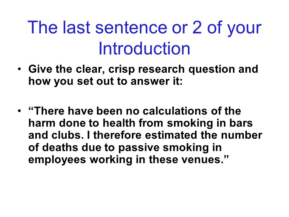 """The last sentence or 2 of your Introduction Give the clear, crisp research question and how you set out to answer it: """"There have been no calculations"""