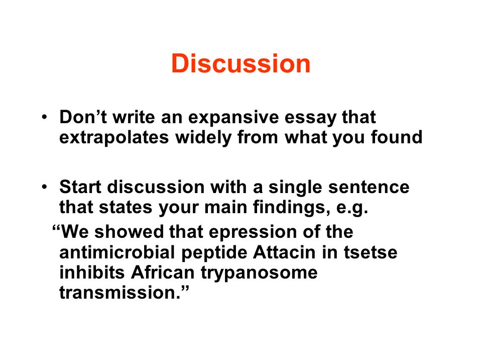 Discussion Don't write an expansive essay that extrapolates widely from what you found Start discussion with a single sentence that states your main f