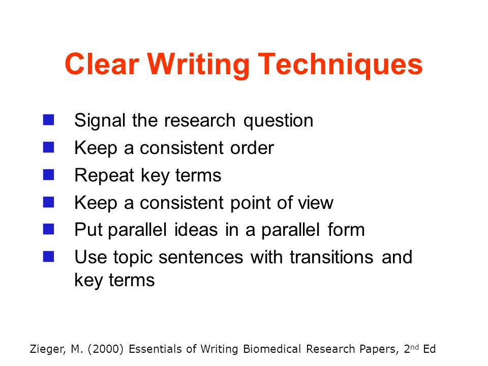 Clear Writing Techniques Signal the research question Keep a consistent order Repeat key terms Keep a consistent point of view Put parallel ideas in a