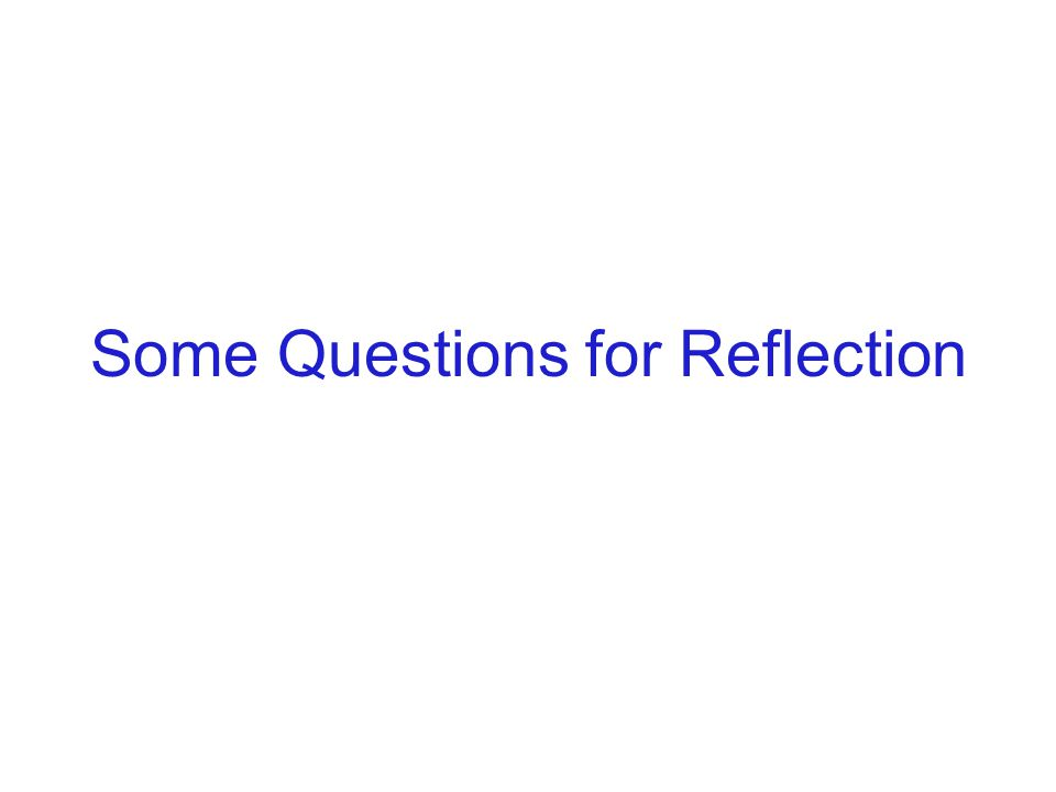 Some Questions for Reflection