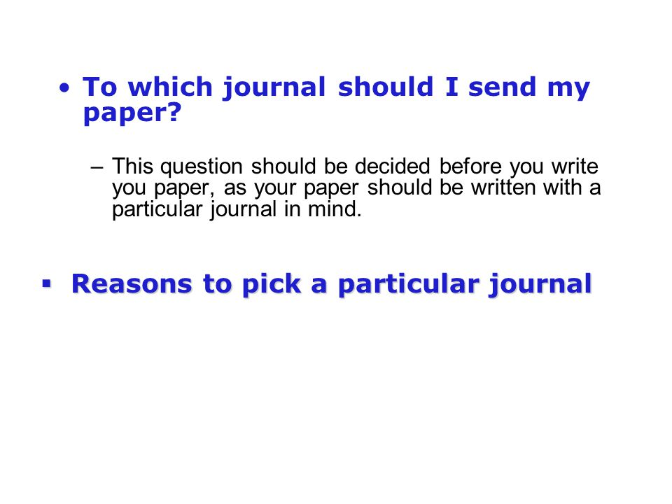 To which journal should I send my paper? –This question should be decided before you write you paper, as your paper should be written with a particula