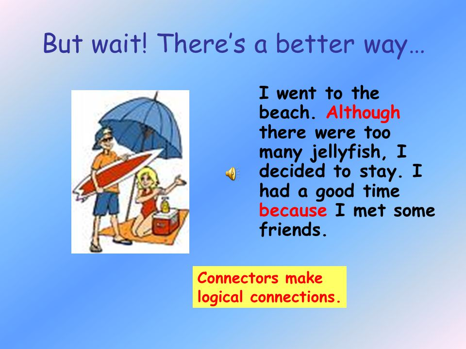 What's wrong with these sentences? I went to the beach. There were too many jellyfish. I decided to stay. I had a good time. I met some friends. but a