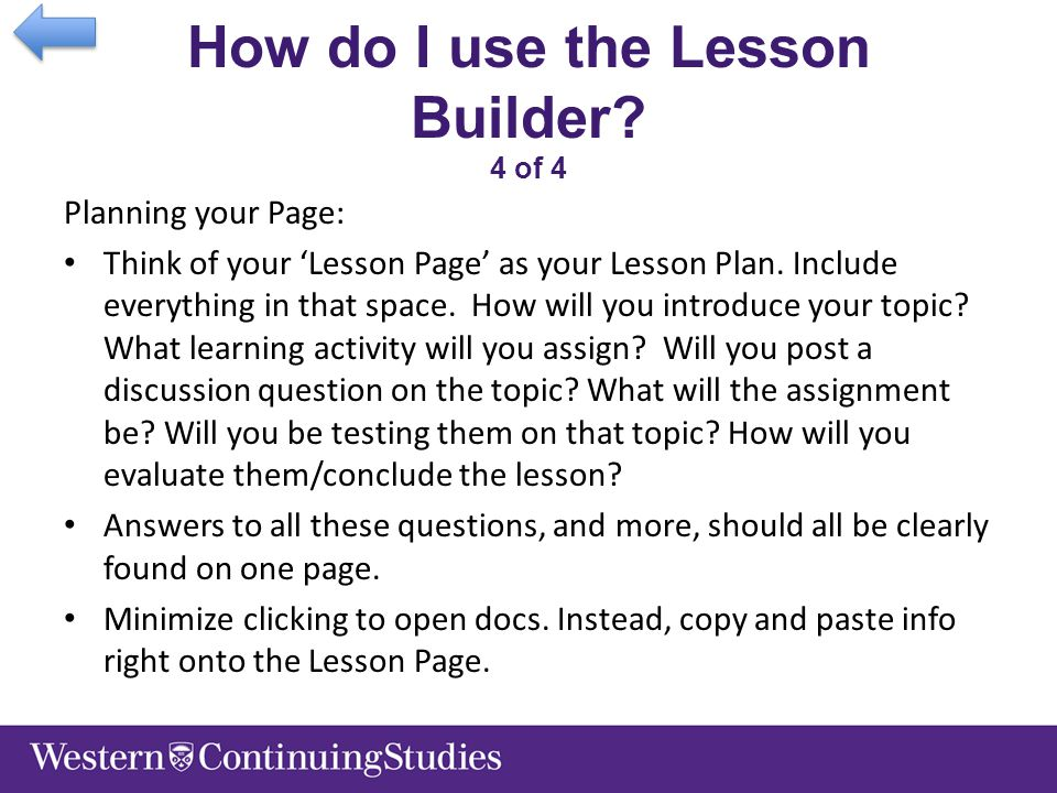 How do I use the Lesson Builder? 4 of 4 Planning your Page: Think of your 'Lesson Page' as your Lesson Plan. Include everything in that space. How wil