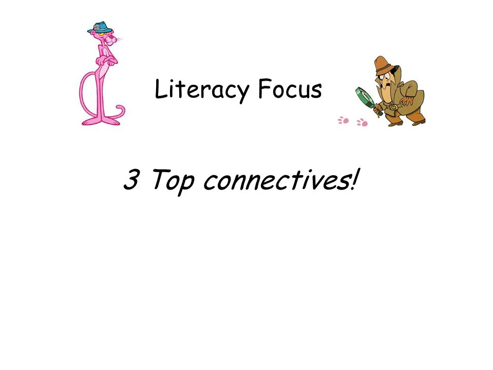 Literacy Focus 3 Top connectives!