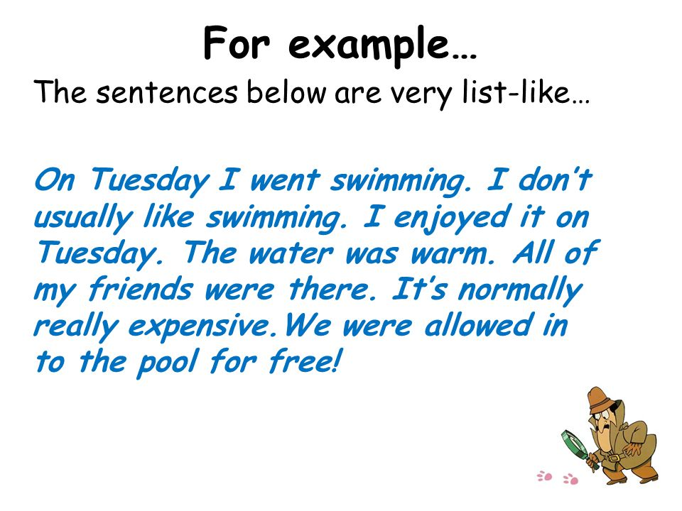 For example… The sentences below are very list-like… On Tuesday I went swimming.