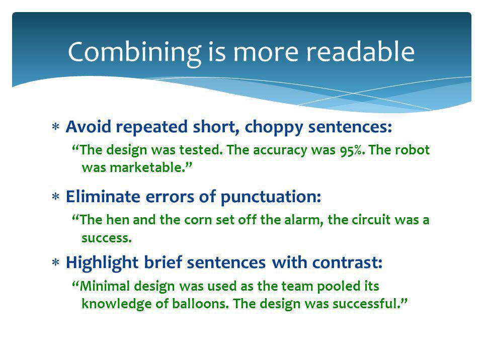  Avoid repeated short, choppy sentences: The design was tested.