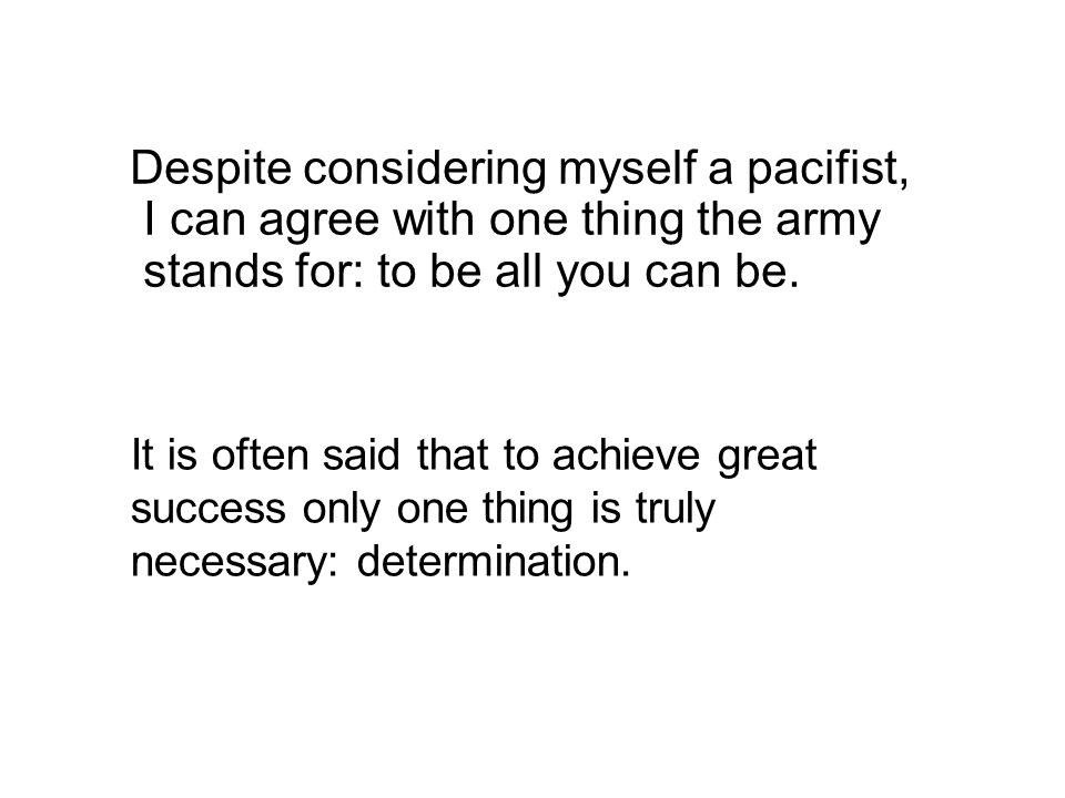 Despite considering myself a pacifist, I can agree with one thing the army stands for: to be all you can be.