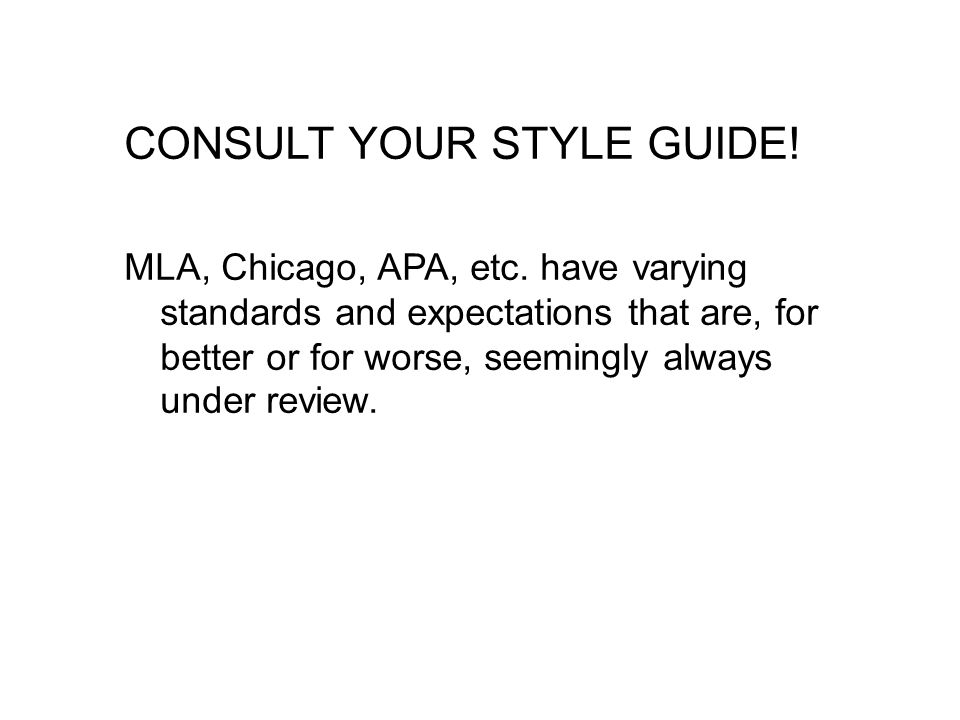 CONSULT YOUR STYLE GUIDE.MLA, Chicago, APA, etc.