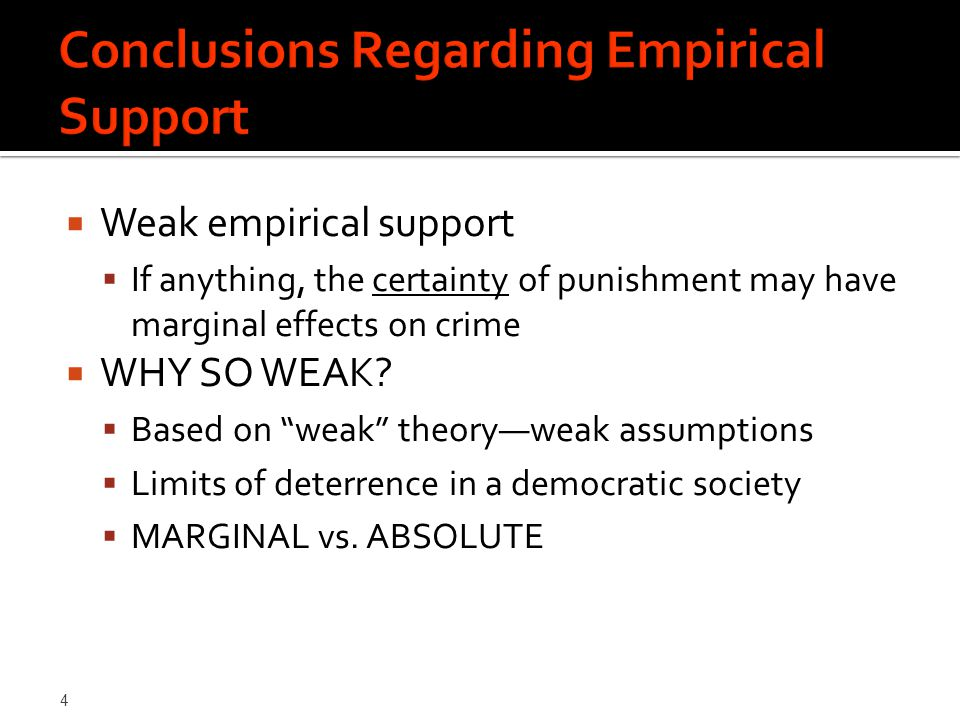 4  Weak empirical support  If anything, the certainty of punishment may have marginal effects on crime  WHY SO WEAK.