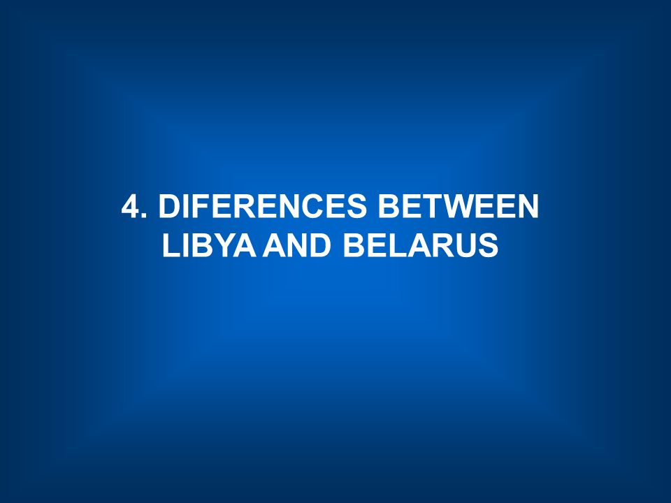 4. DIFERENCES BETWEEN LIBYA AND BELARUS