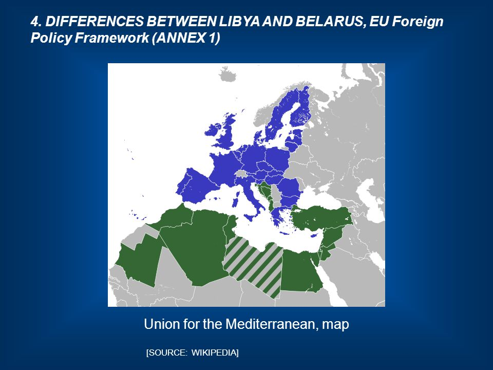 4. DIFFERENCES BETWEEN LIBYA AND BELARUS, EU Foreign Policy Framework (ANNEX 1) Union for the Mediterranean, map [SOURCE: WIKIPEDIA]