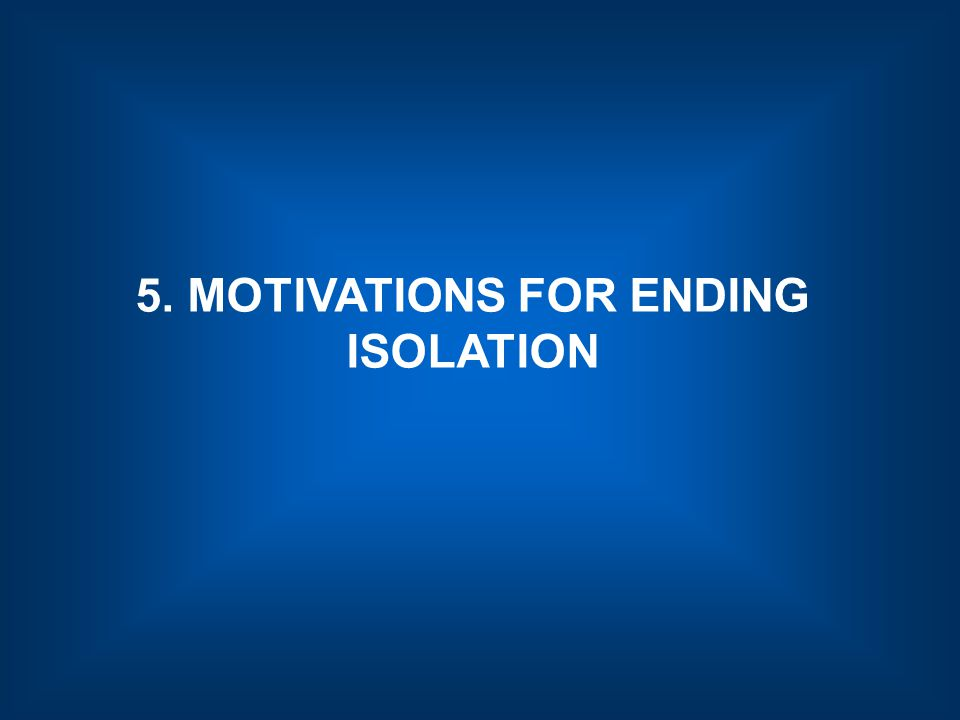 5. MOTIVATIONS FOR ENDING ISOLATION