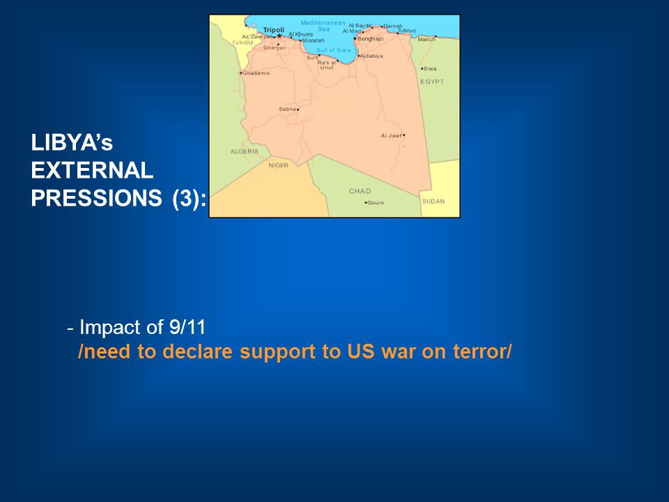 LIBYA's EXTERNAL PRESSIONS (3): - Impact of 9/11 /need to declare support to US war on terror/