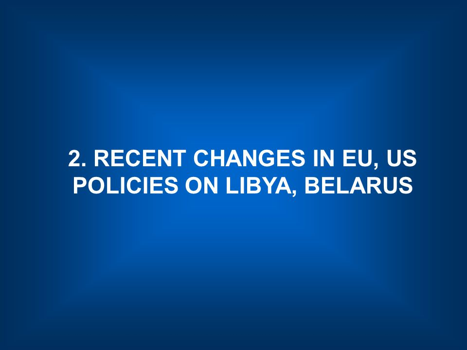 2. RECENT CHANGES IN EU, US POLICIES ON LIBYA, BELARUS