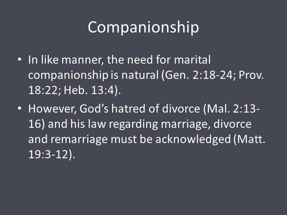 Companionship In like manner, the need for marital companionship is natural (Gen.