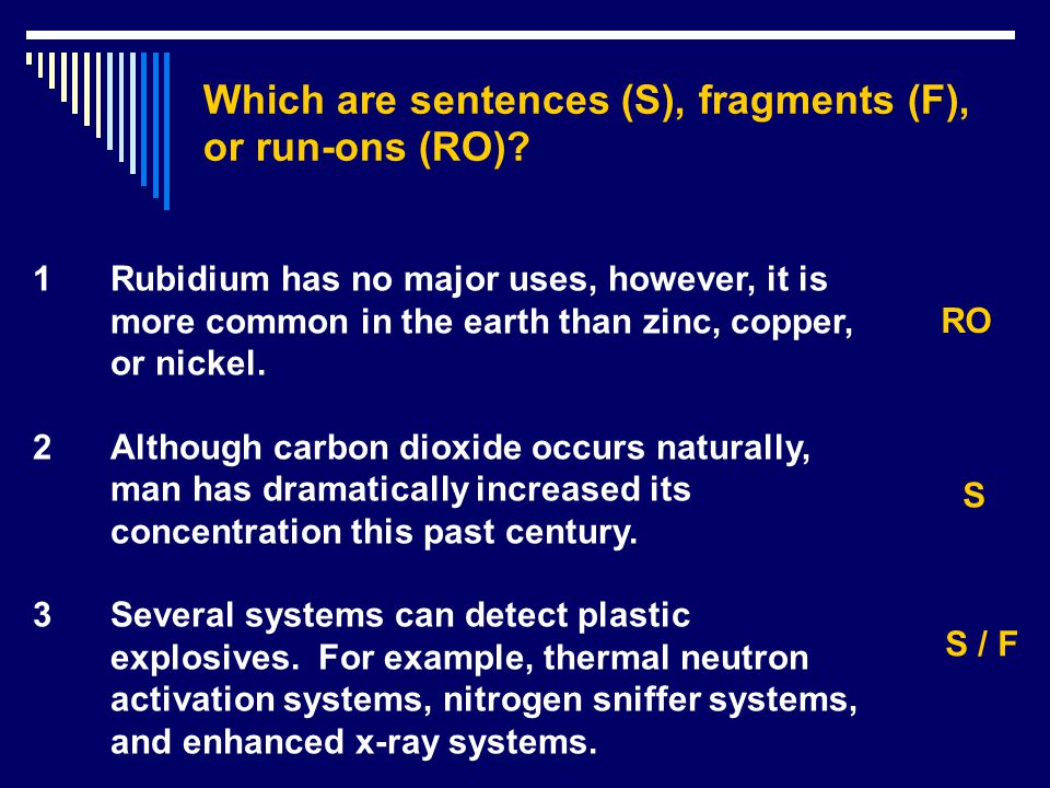 Sentence (S), fragments (F), or run-on (RO).