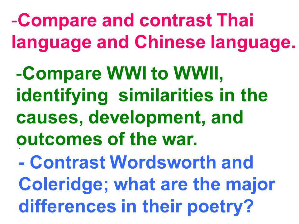 -Compare and contrast Thai language and Chinese language. -Compare WWI to WWII, identifying similarities in the causes, development, and outcomes of t