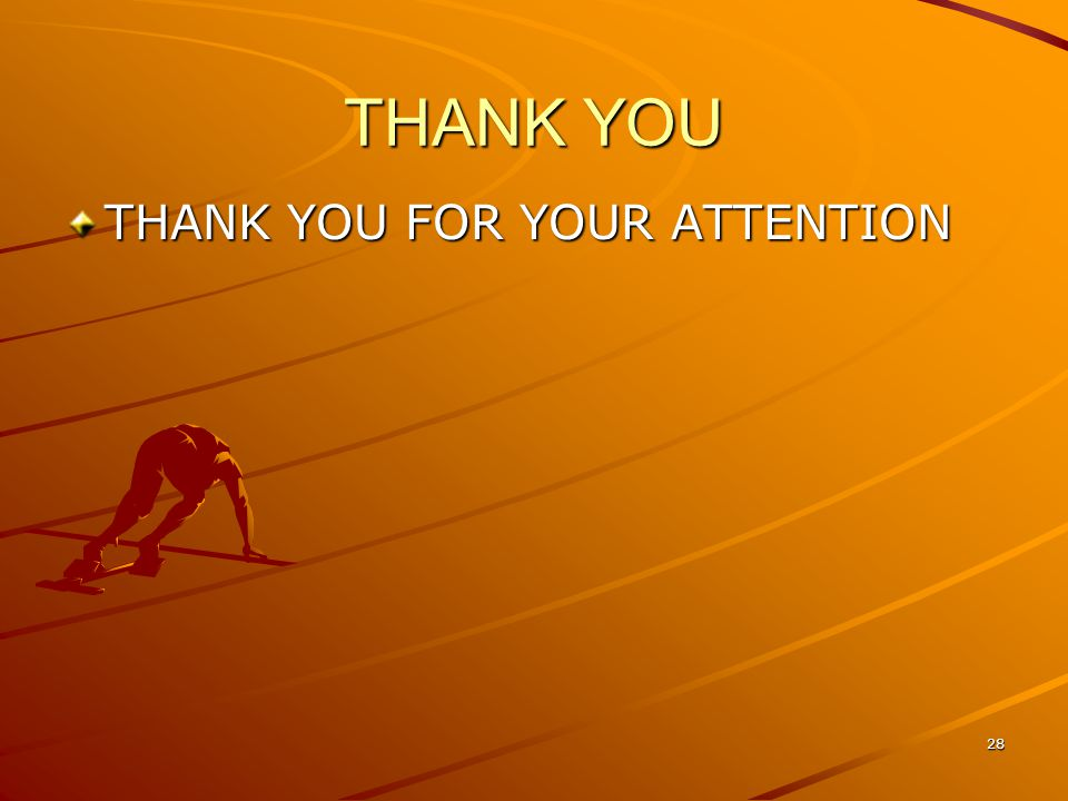 THANK YOU THANK YOU FOR YOUR ATTENTION 28