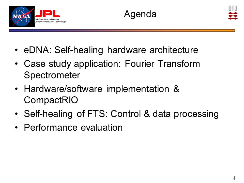 Agenda eDNA: Self-healing hardware architecture Case study application: Fourier Transform Spectrometer Hardware/software implementation & CompactRIO Self-healing of FTS: Control & data processing Performance evaluation 4