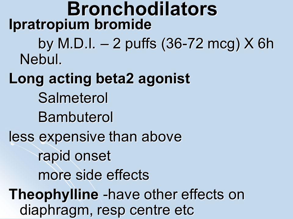 Bronchodilators Ipratropium bromide by M.D.I. – 2 puffs (36-72 mcg) X 6h Nebul. Long acting beta2 agonist SalmeterolBambuterol less expensive than abo