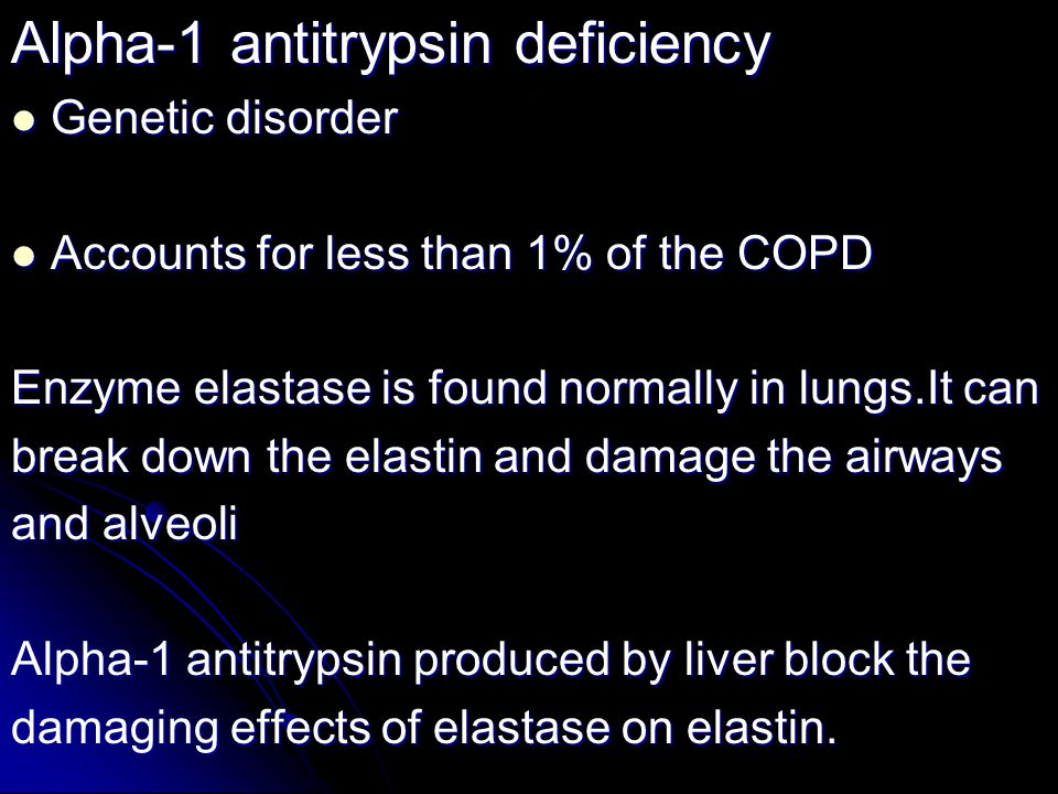 . Alpha-1 antitrypsin deficiency Genetic disorder Genetic disorder Accounts for less than 1% of the COPD Accounts for less than 1% of the COPD Enzyme