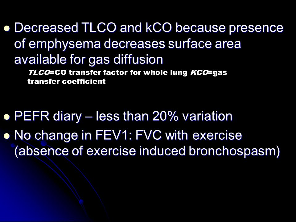 Decreased TLCO and kCO because presence of emphysema decreases surface area available for gas diffusion Decreased TLCO and kCO because presence of emp