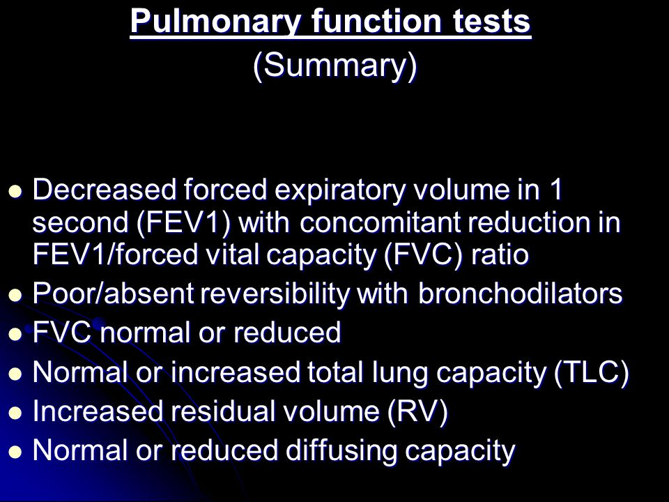 . Pulmonary function tests Pulmonary function tests (Summary) Decreased forced expiratory volume in 1 second (FEV1) with concomitant reduction in FEV1