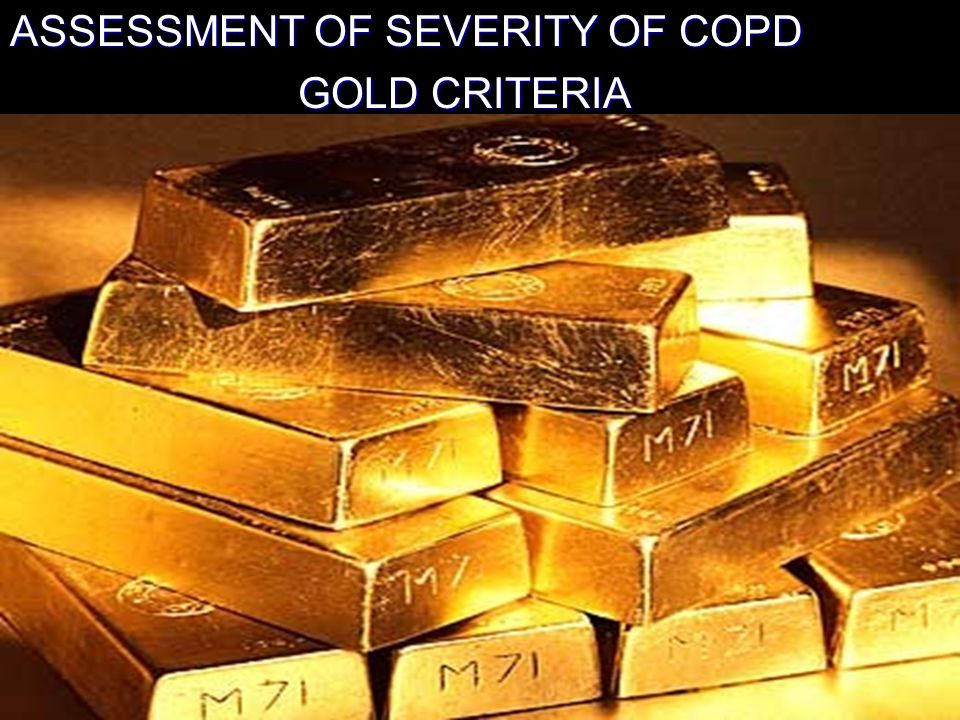 ASSESSMENT OF SEVERITY OF COPD GOLD CRITERIA Global Initiative for Chronic Obstructive Lung Disease