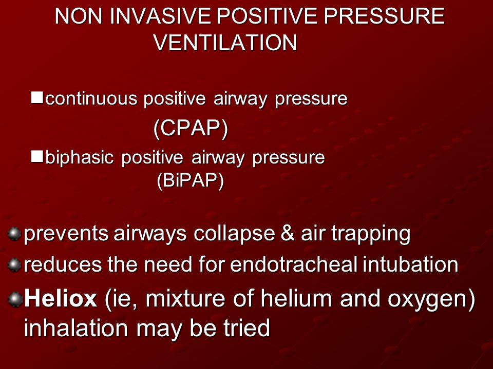 . NON INVASIVE POSITIVE PRESSURE VENTILATION continuous positive airway pressure continuous positive airway pressure(CPAP) biphasic positive airway pr