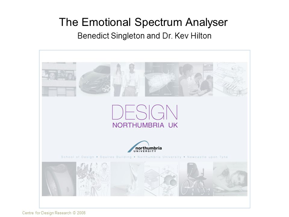 Centre for Design Research © 2008 Benedict Singleton and Dr. Kev Hilton The Emotional Spectrum Analyser