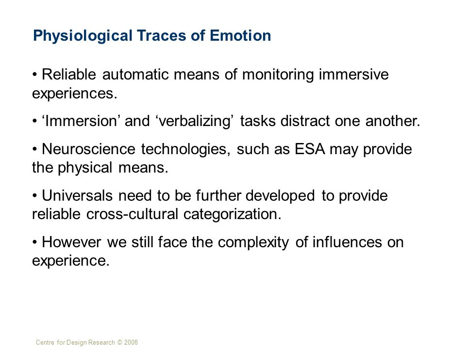 Centre for Design Research © 2008 Physiological Traces of Emotion Reliable automatic means of monitoring immersive experiences. 'Immersion' and 'verba