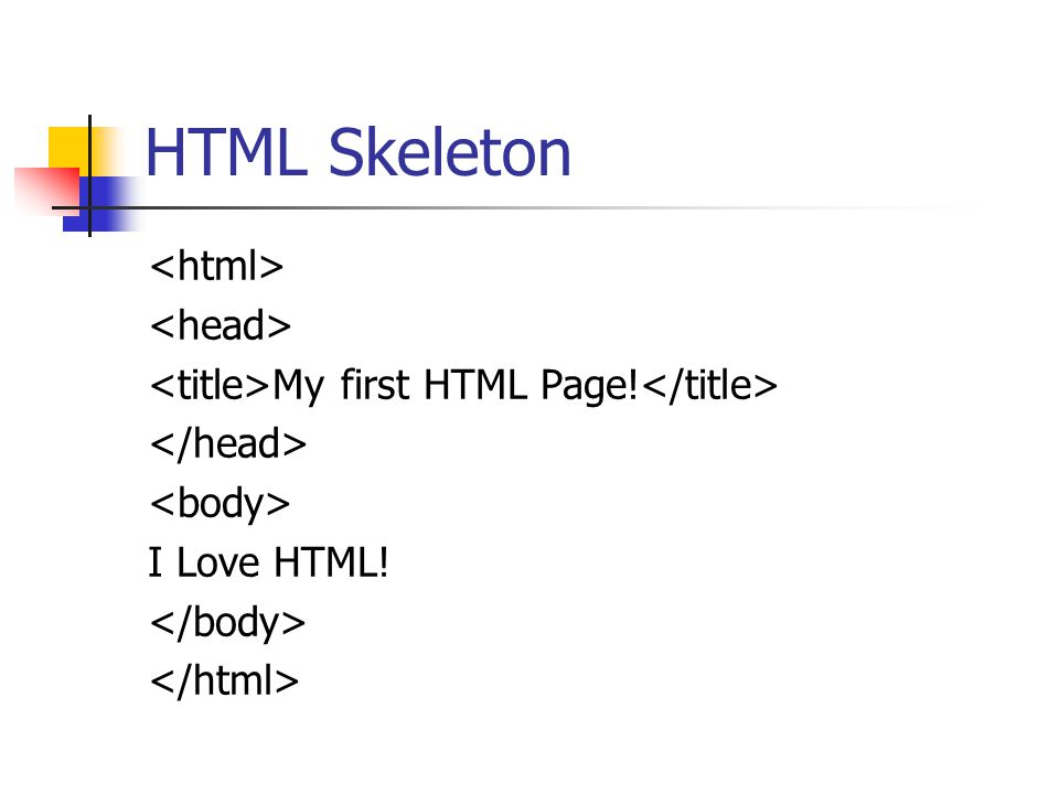 HTML Skeleton My first HTML Page! I Love HTML!
