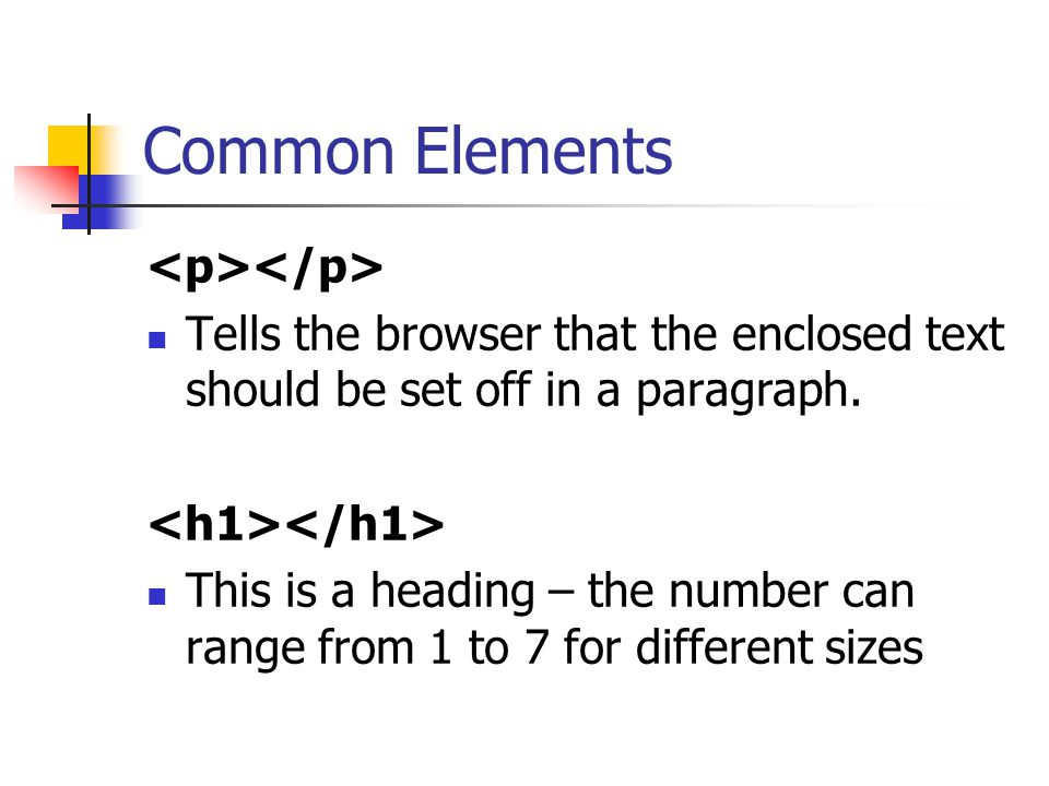 Common Elements Tells the browser that the enclosed text should be set off in a paragraph.