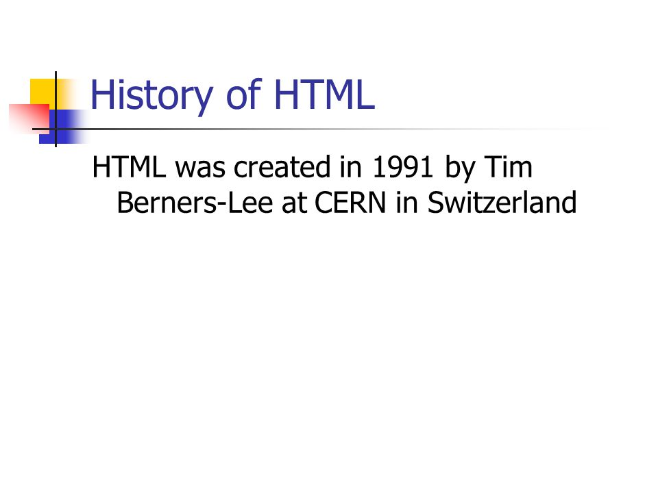 HTML was created in 1991 by Tim Berners-Lee at CERN in Switzerland