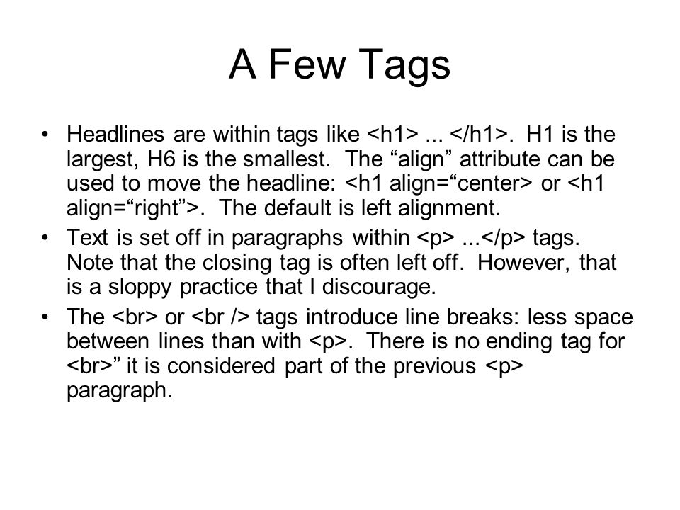 A Few Tags Headlines are within tags like.... H1 is the largest, H6 is the smallest.