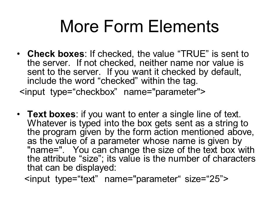 More Form Elements Check boxes: If checked, the value TRUE is sent to the server.