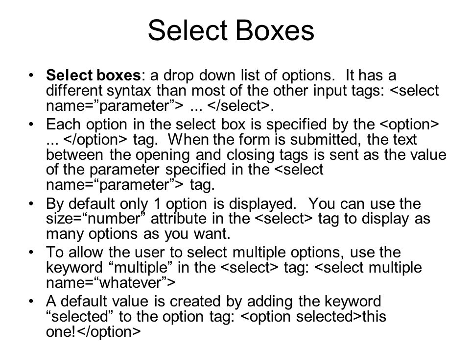 Select Boxes Select boxes: a drop down list of options.