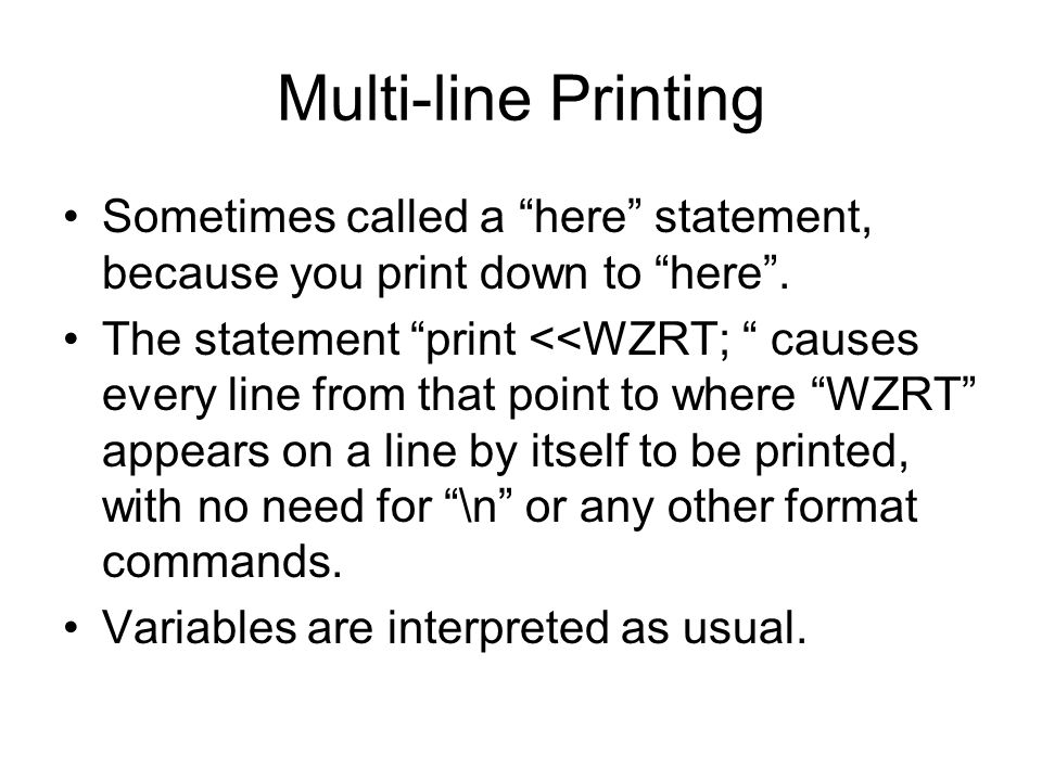 Multi-line Printing Sometimes called a here statement, because you print down to here .