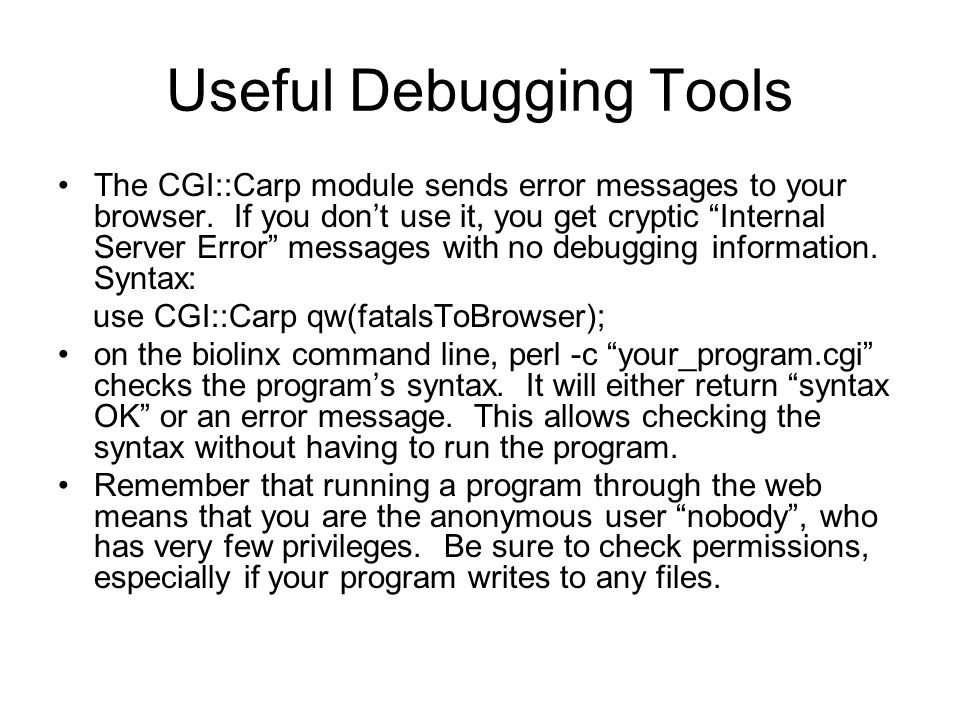 """Useful Debugging Tools The CGI::Carp module sends error messages to your browser. If you don't use it, you get cryptic """"Internal Server Error"""" message"""
