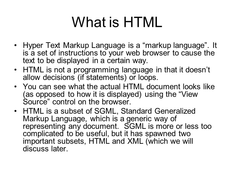 What is HTML Hyper Text Markup Language is a markup language .