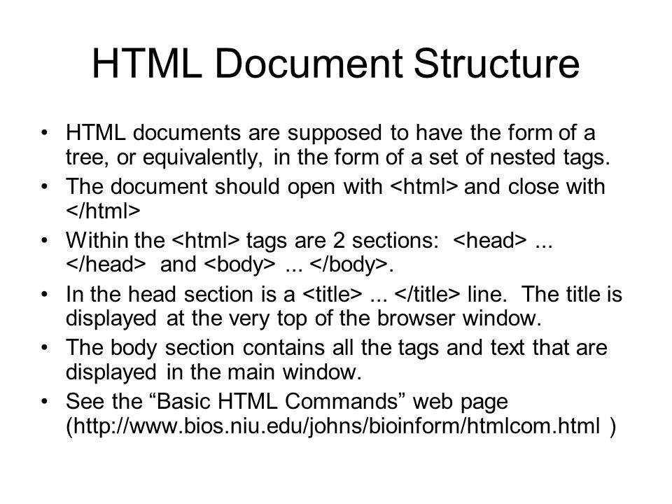 HTML Document Structure HTML documents are supposed to have the form of a tree, or equivalently, in the form of a set of nested tags. The document sho