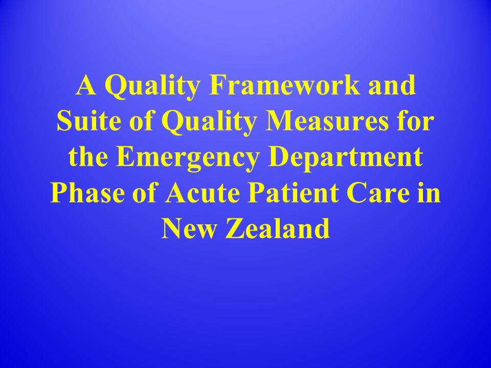 A Quality Framework and Suite of Quality Measures for the Emergency Department Phase of Acute Patient Care in New Zealand