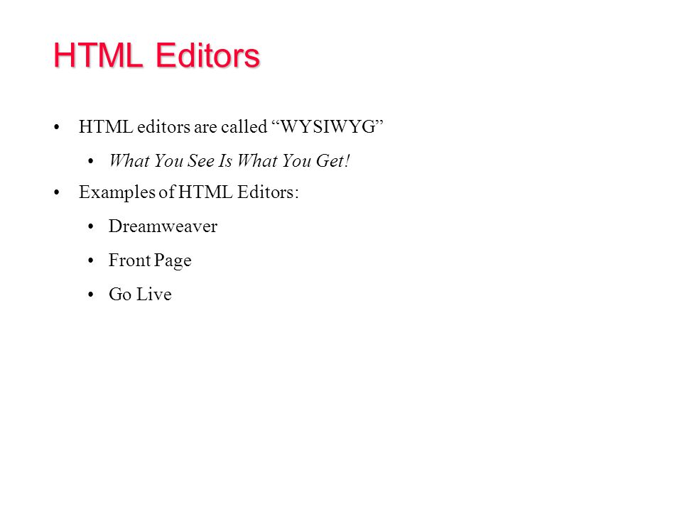 HTML Documents HTML documents are text documents We use simple ASCII text files Html file extensions:.html or.htm You can create html documents using: Notepad in Windows and TextEdit (MAC OS X) You can also use HTML Editors