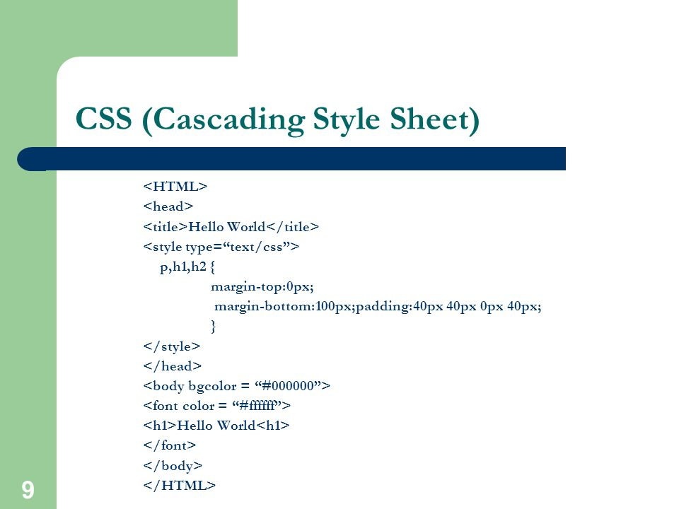 8 CSS (Cascading Style Sheet) Client's browser dependable Example code: p,h1,h2 { margin-top:0px; margin-bottom:100px;padding:20px 40px 0px 40px; } More info: http://www.w3.org/Style/CSS/ http://www.w3schools.com/css/css_intro.asp