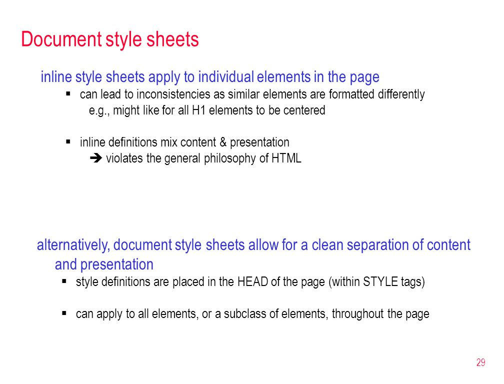 29 Document style sheets inline style sheets apply to individual elements in the page  can lead to inconsistencies as similar elements are formatted