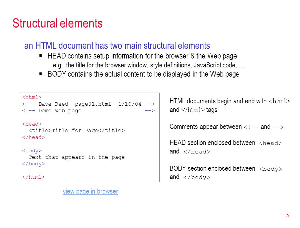 5 Structural elements an HTML document has two main structural elements  HEAD contains setup information for the browser & the Web page e.g., the tit