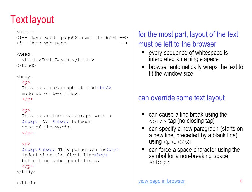 6 Text layout for the most part, layout of the text must be left to the browser  every sequence of whitespace is interpreted as a single space  brow