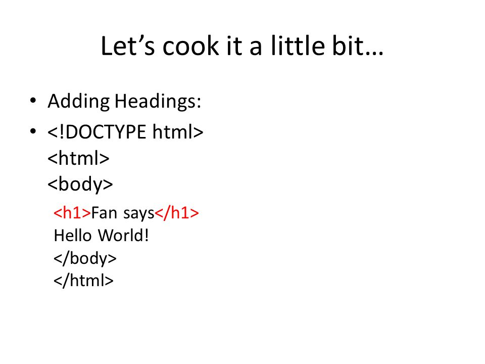 Let's cook it a little bit… Adding Headings: Fan says Hello World!