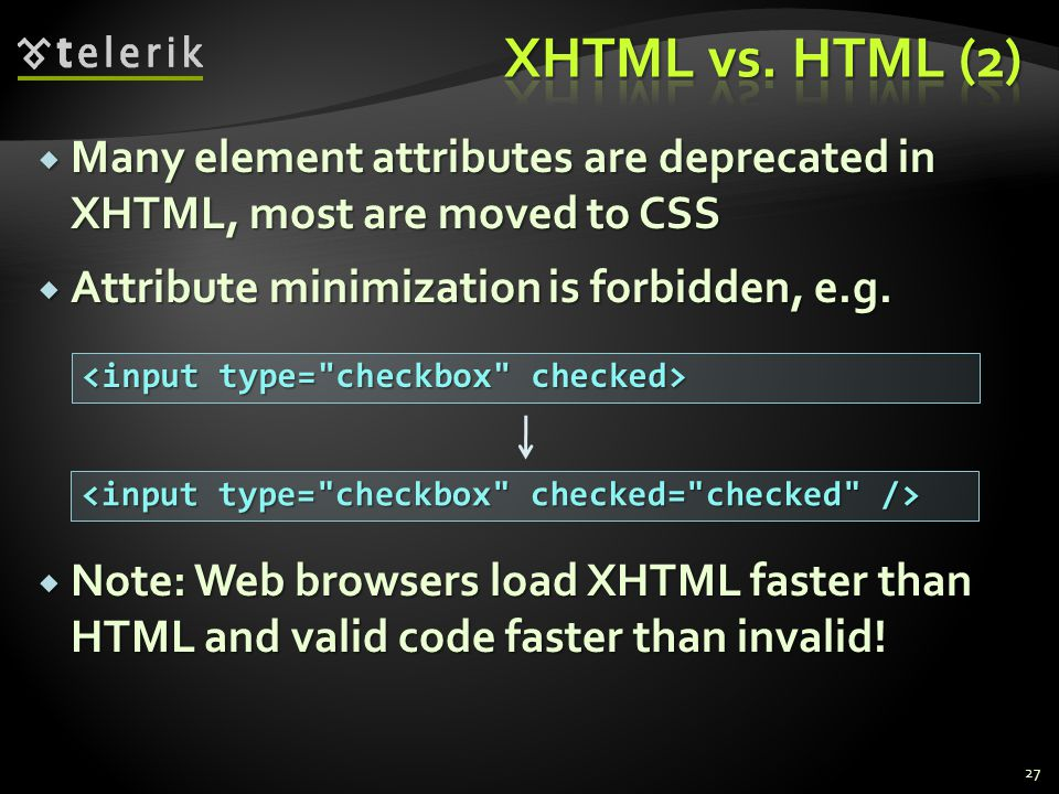  Many element attributes are deprecated in XHTML, most are moved to CSS  Attribute minimization is forbidden, e.g.